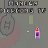 Monday Morning TV